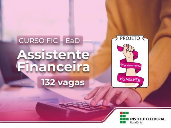 IFRO PUBLICA CHAMADA PARA VAGAS REMANESCENTES DO CURSO FIC ASSISTENTE FINANCEIRO